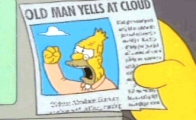 Happy Birthday to the Son of Knispel! Grandpa_simpson_yelling_at_cloud